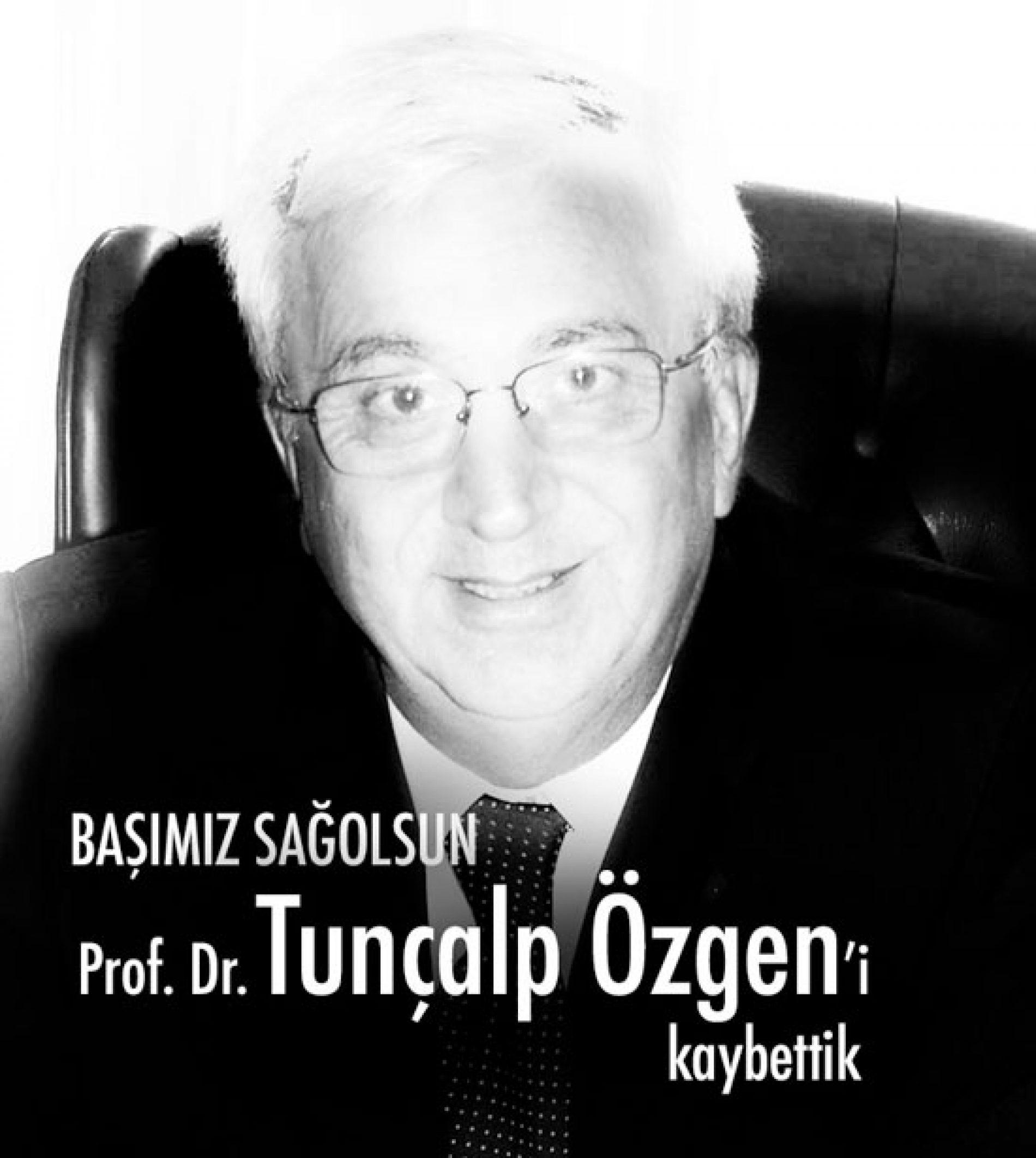 ESKİ REKTÖRLERİMİZDEN PROF. DR. TUNÇALP ÖZGEN'i KAYBETTİK