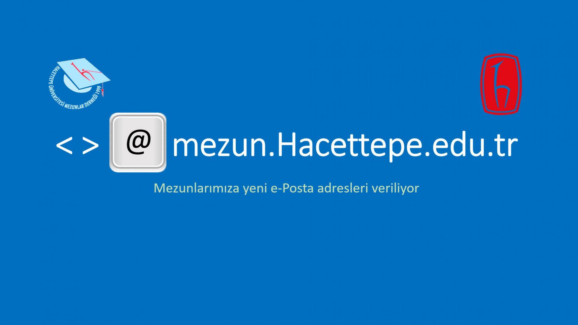 @mezun.Hacettepe.edu.tr uzantılı e-Posta adresinizi aldınız mı?