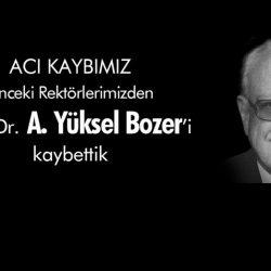 ESKİ REKTÖRLERİMİZDEN PROF. DR. YÜKSEL BOZER'İ KAYBETTİK