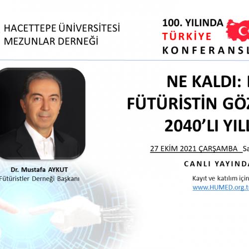 Yüzüncü Yılında Türkiye Konferansları #5 : NE KALDI: BİR FÜTÜRİSTİN GÖZÜNDEN 2040'LI YILLAR